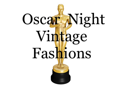OSCAR NIGHT VINTAGE FASHIONS ; MIRROR THE STYLE