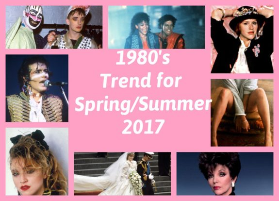 TRENDS FOR SPRING 2017 -THE 1980'S – FLASHBACK
