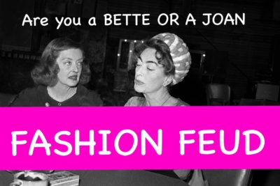 FASHION FEUD;  ARE YOU A BETTE OR A JOAN?