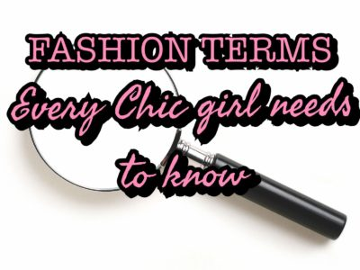 FASHION TERMS EVERY CHIC GIRL NEEDS TO KNOW.