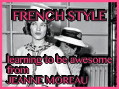 FRENCH STYLE, LEARNING TO BE AWESOME FROM JEANNE MOREAU