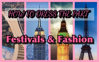 HOW TO DRESS THE PART: FESTIVALS AND FASHION
