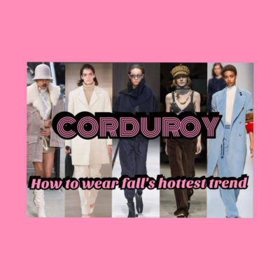 CORDUROY; HOW TO WEAR FALL'S HOTTEST TREND