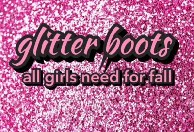 GLITTER BOOTS, ALL GIRLS NEED FOR FALL