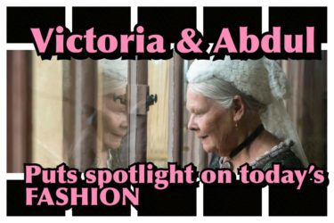 VICTORIA & ABDUL PUTS SPOTLIGHT ON TODAY'S FASHION