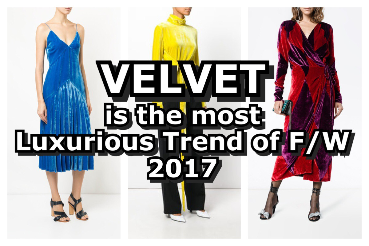 VELVET IS THE MOST LUXURIOUS TREND OF F/W 2017