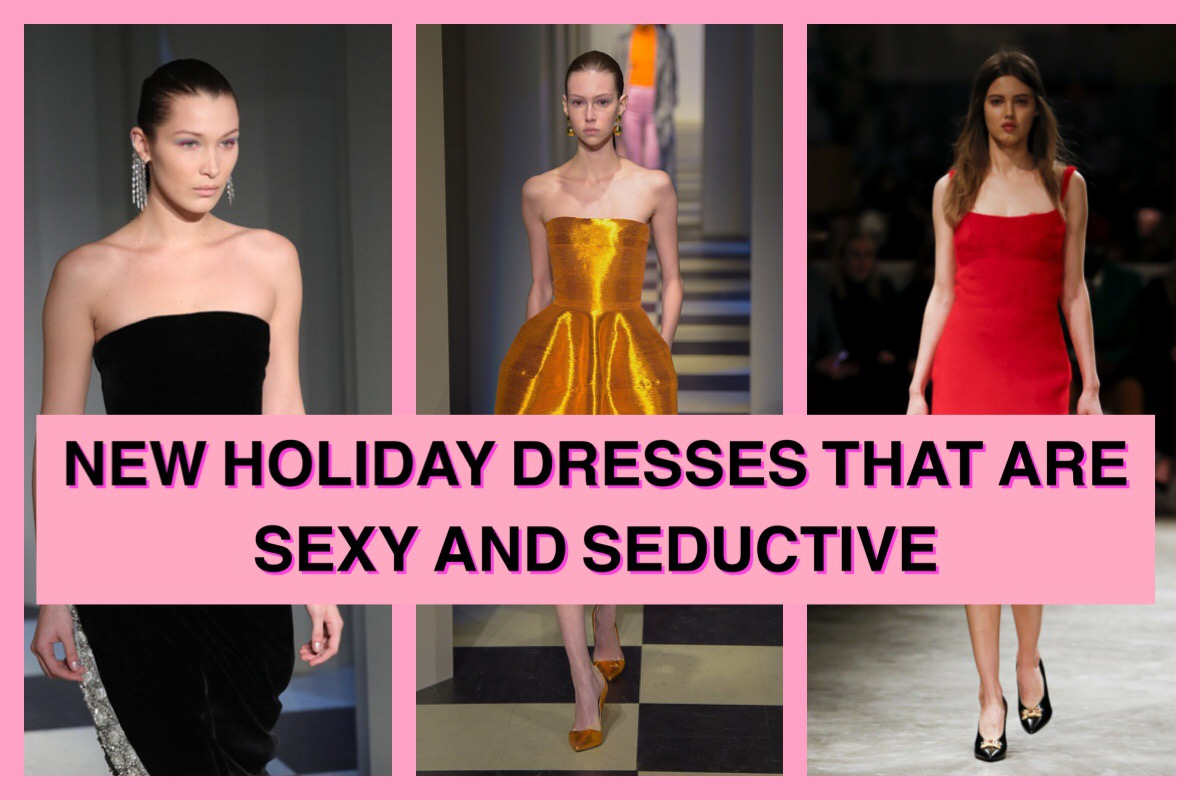 NEW HOLIDAY DRESSES THAT ARE SEXY AND SEDUCTIVE