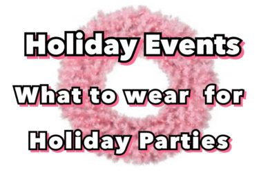 HOLIDAY EVENTS ; WHAT TO WEAR FOR HOLIDAY PARTIES !
