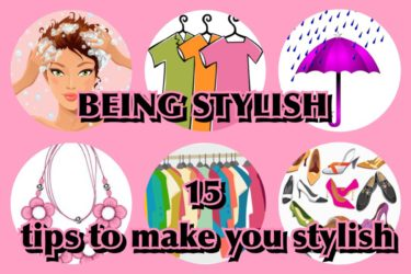 BEING STYLISH; 15 TIPS TO MAKE YOU STYLISH