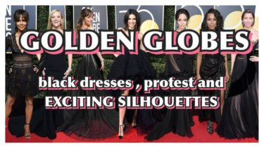 THE GOLDEN GLOBES: BLACK DRESSES , PROTEST AND EXCITING SILHOUETTES