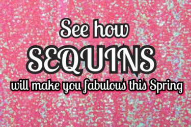 SEE HOW SEQUINS WILL MAKE YOU FABULOUS THIS SPRING