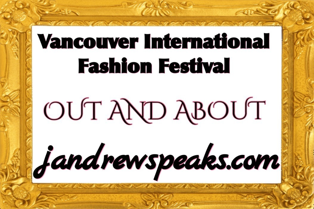 OUT AND ABOUT; VANCOUVER INTERNATIONAL FASHION FESTIVAL